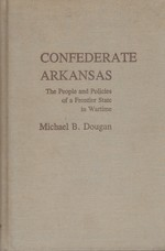 Confederate Arkansas:  The People and Policies of a Frontier State in Wartime