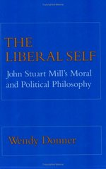 The Liberal Self:  John Stuart Mill's Moral and Political Philosophy
