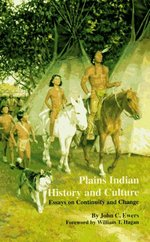 Plains Indian History and Culture:  Essays on Continuity and Change.; Foreword By William T. Hagan