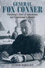 General Fox Conner:  Pershing? S Chief of Operations and Eisenhower? S Mentor (the Generals)