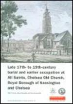 Late 17th-to 19th-Century Burial and Earlier Occupation at All Saints, Chelsea Old Church, Royal Borough of Kensington and Chelsea (Mola Archaeology Studies Series)