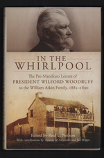 In the Whirlpool:  the Pre-Manifesto Letters of President Wilford Woodruff to the William Atkin Family, 1885-1890