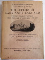 The Letters of Lady Anne Barnard to Henry Dundas, From the Cape and Elsewhere, 1793-1803, Together With Her Journal of a Tour Into the Interior and Certain Other Letters