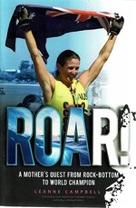 Roar:  a Mother's Quest From Rock Bottom to World Champion