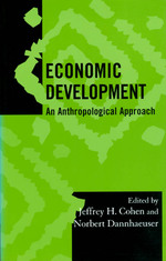 Economic Development:  an Anthropological Approach (Society for Economic Anthropology Monograph Series)