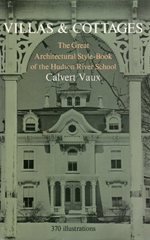 Villas and Cottages:  a Series of Designs Prepared for Execution in the United States