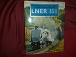 Lner 150. the London and North Eastern Railway. a Century and a Half of Progress
