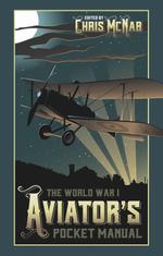 The World War I Aviator's Pocket Manual (the Pocket Manual Series)