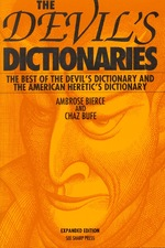 The Devil's Dictionaries:  the Best of the Devil's Dictionary and the American Heretic's Dictionary Expanded Edition