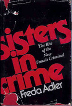 Sisters in Crime:  the Rise of the New Female Criminal