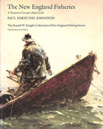 New England Fisheries:  a Treasure Greater Than Gold: the Russell W. Knight Collection of New England Fishing Scenes