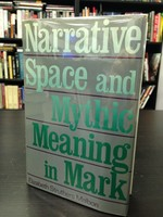 Narrative Space and Mythic Meaning in Mark