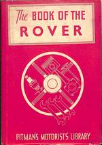 The Book of the Rover:  a Complete Guide to the 1933-1949 Four-Cylinder Models and the 1950-2 Six-Cylinder Model: Their General Upkeep and Maintenance (Pitman's Motorist's Library Series)