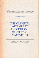 The Classical Attempt at Theoretical Synthesis:  Max Weber