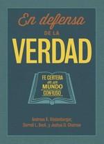 En Defensa De La Verdad:  Fe Certera En Un Mundo Confuso (Spanish Edition)