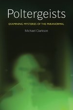Poltergeists:  Examining Mysteries of the Paranormal