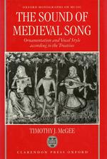 The Sound of Medieval Song:  Ornamentation and Vocal Style According to the Treatises (Oxford Monographs on Music)