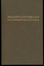 Insanity and the Law, Two Nineteenth Century Classics, Including:  Unsoundness of Mind in Relation to Criminal Acts, and Insanity in Its Relation to Crime. Two Volumes in One. (Historical Foundations of Forensic Psychiatry and Psychology)