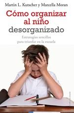 Cómo Organizar Al Niño Desorganizado. Estrategias Sencillas Para Triunfar En La Escuela