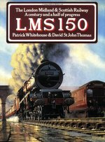 Lms 150:  The London Midland & Southern Railway: A Century and a Half of Progress