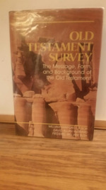 Old Testament Survey:  The Message, Form, and Background of the Old Testament.