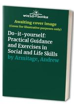 Do-it-yourself:  Practical Guidance and Exercises in Social and Life Skills