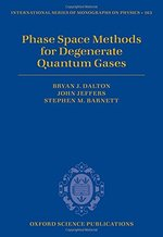 Phase Space Methods for Degenerate Quantum Gases (International Series of Monographs on Physics)