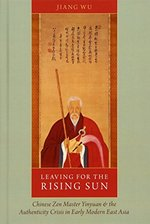 Leaving for the Rising Sun:  Chinese Zen Master Yinyuan and the Authenticity Crisis in Early Modern East Asia
