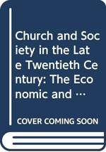 Church and Society in the Late Twentieth Century:  The Economic and Political Task