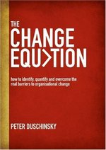The Change Equation:  How to Identify, Quantify and Overcome the Real Barriers to Organisational Change