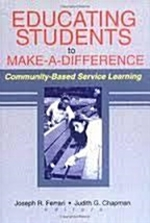 Educating Students to Make-a-Difference:  Community-Based Service Learning