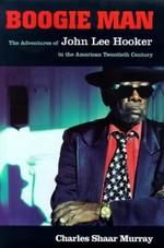 Boogie Man:  Adventures of John Lee Hooker in the American 20th Century