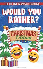 The Try Not to Laugh Challenge - Would You Rather? Christmas Edition:  A Silly Interactive Christmas Themed Joke Book Game for Kids - Gut Busting One-Liners, Knock Knock Jokes, and More for Boys and Girls Ages 6, 7, 8, 9, 10, 11, and 12