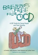 Breaking Free from OCD:  A CBT Guide for Young People and Their Families