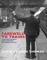 Farewell to Trains:  A Lifetime's Journey Along Britain's Changing Railways