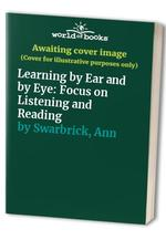 Learning by Ear and by Eye:  Focus on Listening and Reading
