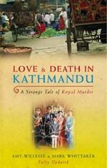 Love & Death in Kathmandu:  A Strange Tale of Royal Murder