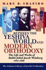 Between the Yeshiva World and Modern Orthodoxy: the Life and Works of Rabbi Jehiel Jacob Weinberg, 1884-1966 (Littman Library of Jewish Civilization)