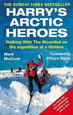 Harry's Arctic Heroes:  Walking with the Wounded on the Expedition of a Lifetime