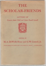 The Scholar Friends:  Letters of Francis James Child and James Russell Lowell