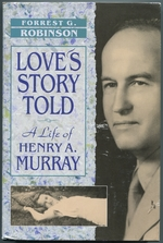 Love's Story Told:  a Life of Henry a. Murray