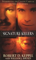 Signature Killers:  Interpreting the Calling Cards of the Serial Killers