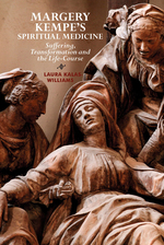 Margery Kempe's Spiritual Medicine:  Suffering, Transformation and the Life-Course