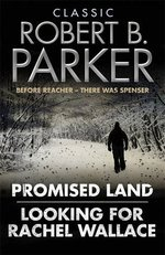 Classic Robert B. Parker:  Looking for Rachel Wallace; Promised Land