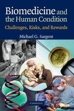 Biomedicine and the Human Condition:  Challenges, Risks, and Rewards