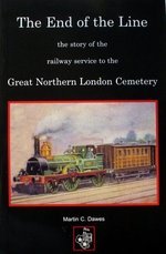 The End of the Line:  the Story of the Railway Service to the Great Northern London Cemetery