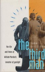 The Third Man:  The Life and Times of William Murdoch, 1754-1839, the Inventor of Gas Lighting