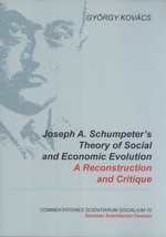 Joseph A. Schumpeter's Theory of Social and Economic Evolution:  A Reconstruction and Critique (Commentationes Scientiarum Socialium, 70)