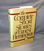 The Complete Short Stories of Ernest Hemingway. the Finca Vigia Edition. Foreword By John, Patrick, and Gregory Hemingway