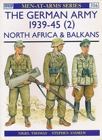 The German Army 1939-45 (2). North Africa and the Balkans. Men-at-Arms No. 316
